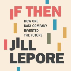 If Then- How one data company invented the future.