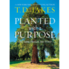 Planted with Purpose by T D jakes
