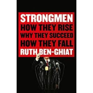 strongmen: how they rise, why they succeed, how they fall