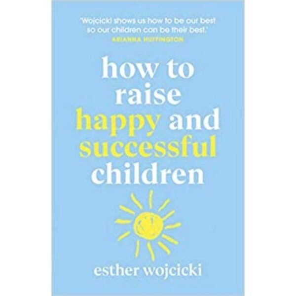 How to Raise Happy and Successful Children book