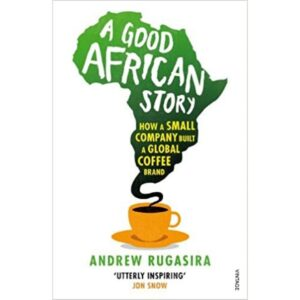 a good african story by Andrew Rugasira
