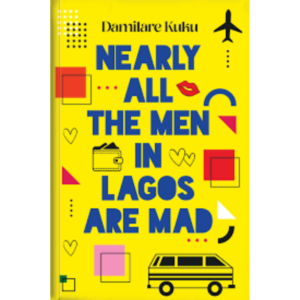 Nearly All The Men In Lagos Are Mad book by damilare kuku